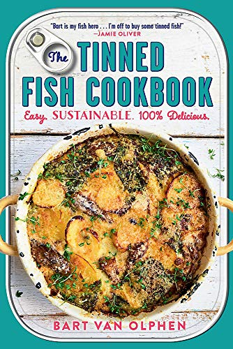 The Tinned Fish Cookbook: Easy-to-Make Meals from Ocean to Plate―Sustainably