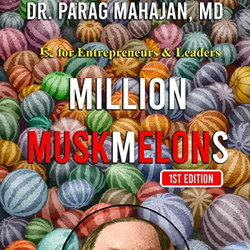 Million Muskmelons: RX for Entrepreneurs & Leaders