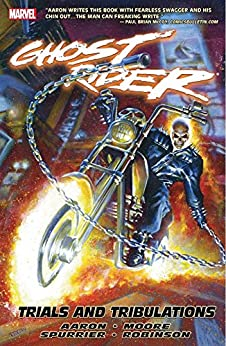 Ghost Rider Vol. 3: Trials and Tribulations (Ghost Rider (2006-2009)) by [Jason Aaron, Simon Spurrier, Tony Moore, Mark Texeira, Mark Robinson]