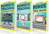 Forex: Guide - 3 Manuscripts: A Beginner's Guide To Forex Trading, Forex Trading Strategies, Forex Tips & Tricks (Forex, Forex Strategies, Forex Trading, Day Trading Book 5)