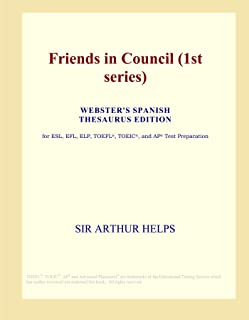 Friends in Council (1st series) (Webster's Spanish Thesaurus Edition)