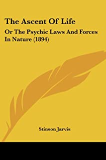 The Ascent Of Life: Or The Psychic Laws And Forces In Nature (1894)
