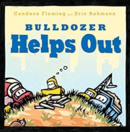 Bulldozer Helps Out (The Bulldozer Books) by [Candace Fleming, Eric Rohmann]