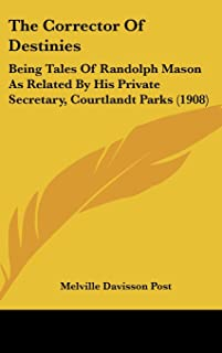 The Corrector of Destinies: Being Tales of Randolph Mason as Related by His Private Secretary, Courtlandt Parks (1908)