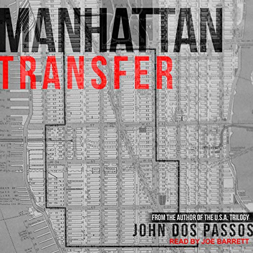 Manhattan Transfer                   By:                                                                                                                                 John Dos Passos                               Narrated by:                                                                                                                                 Joe Barrett                      Length: 12 hrs and 26 mins     1 rating     Overall 3.0