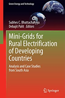 Mini-Grids for Rural Electrification of Developing Countries: Analysis and Case Studies from South Asia (Green Energy and Technology)