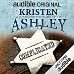 Complicated                   By:                                                                                                                                 Kristen Ashley                               Narrated by:                                                                                                                                 Lance Greenfield,                                                                                        Erin Mallon                      Length: 18 hrs and 22 mins     5,748 ratings     Overall 4.4