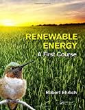 Renewable Energy: A First Course - Author: Robert Ehrlich