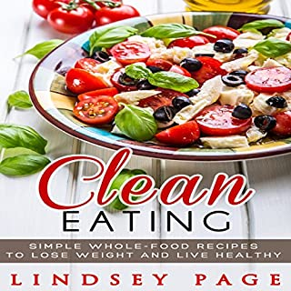 Clean Eating     Simple Whole-Food Recipes to Lose Weight and Live Healthy              By:                                                                                                                                 Lindsey Page                               Narrated by:                                                                                                                                 Amie Kienzle                      Length: 1 hr and 24 mins     Not rated yet     Overall 0.0