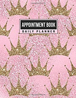 Appointment Book Daily Planner: Schedule Notebook for Nail Salons, Spas, Hair Stylist, Beauty & Massage Businesses with Times Daily and Hourly Spaced ... Increment (Gold Glitter Crowns on Pink)