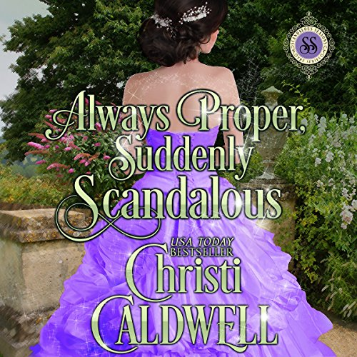 Always Proper, Suddenly Scandalous     Scandalous Seasons, Book 3              By:                                                                                                                                 Christi Caldwell                               Narrated by:                                                                                                                                 Tim Campbell                      Length: 8 hrs and 39 mins     201 ratings     Overall 4.4