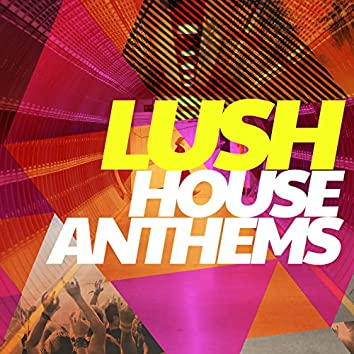 Lush House Anthems