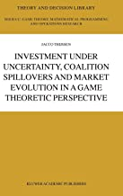 Investment under Uncertainty, Coalition Spillovers and Market Evolution in a Game Theoretic Perspective (Theory and Decision Library C)