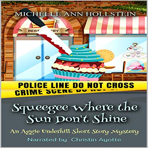 Squeegee Where the Sun Don't Shine: An Aggie Underhill Short Story Mystery cover art