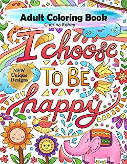 I choose to be happy adult coloring book: Relax and Unwind with Brilliant Adorable Doodles designs and Sense of Humor Calligraphy Words to help melt stress away.