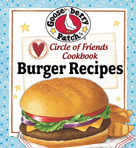 Circle of Friends Cookbook: 25 Burger Recipes by [Gooseberry Patch]