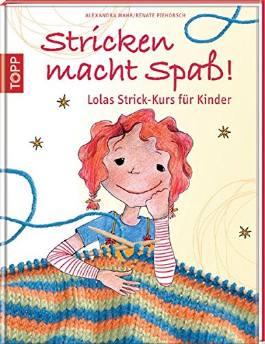 Stricken macht Spaß!: Lolas Strick-Kurs für Kinder