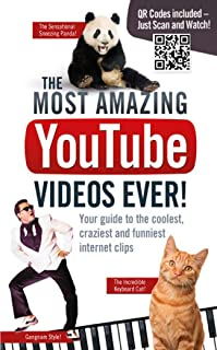 The Most Amazing YouTube Videos Ever!: Your Guide to the Coolest, Craziest and Funniest Internet Clips