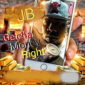 Getcha Money Right