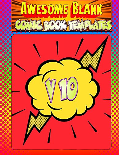 Awesome Blank Comic Book Templates: Create Your Own Comics: Volume 10 (Blank Comic Book Templates - 8.5 x 11)
