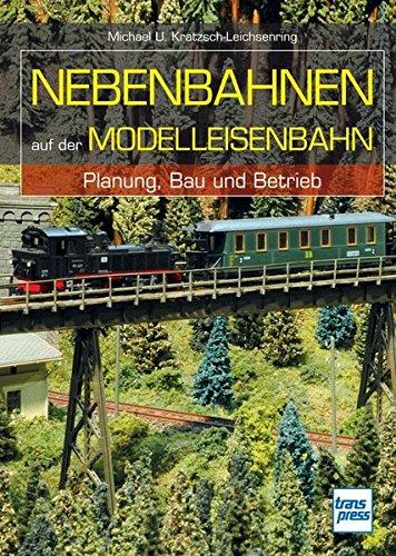 Nebenbahnen auf der Modelleisenbahn: Planung, Bau und Betrieb