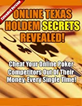 Online Texas Holdem Secrets Revealed: Cheat Your Competitors Out Of Their Money, Every Single Time!