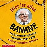 Hier ist alles Banane: Erich Honeckers geheime Tagebücher 1994–2015: 6 CDs
