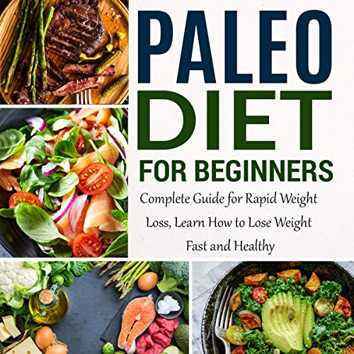 Paleo Diet for Beginners: Complete Guide for Rapid Weight Loss, Learn How to Lose Weight Fast and Healthy cover art
