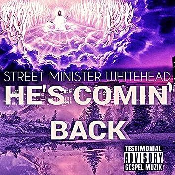 He's Comin' back