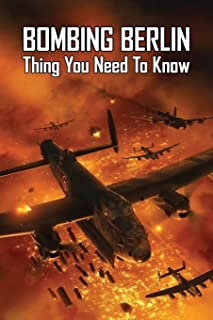 Bombing Berlin: Thing You Need To Know: Germany 1940-1945