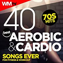 40 Best Aerobic & Cardio Songs Ever: 70s Hits For Fitness & Workout (Unmixed Compilation For Fitness & Workout 128 - 150 Bpm / 32 Count)