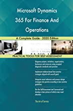 Microsoft Dynamics 365 For Finance And Operations A Complete Guide - 2020 Edition