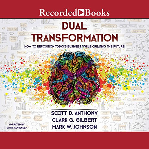 Dual Transformation     How to Reposition Today's Business While Creating the Future              By:                                                                                                                                 Scott D. Anthony,                                                                                        Clark G. Gilbert,                                                                                        Mark W. Johnson                               Narrated by:                                                                                                                                 Chris Sorensen                      Length: 8 hrs and 26 mins     Not rated yet     Overall 0.0