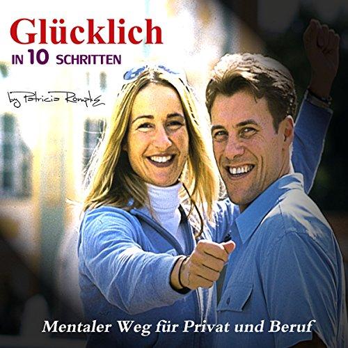 Glücklich in 10 Schritten     Mentaler Weg für Privat und Beruf              By:                                                                                                                                 Patricia Römpke                               Narrated by:                                                                                                                                 Patricia Römpke,                                                                                        Henning Römpke                      Length: 1 hr and 31 mins     Not rated yet     Overall 0.0