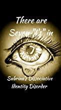 """There are 7 """"I's"""" in Sabrina's Dissociative Identity Disorder: An open and honest look into the life of  a 38-year-old 'girl' living with  Dissociative Identity Disorder."""