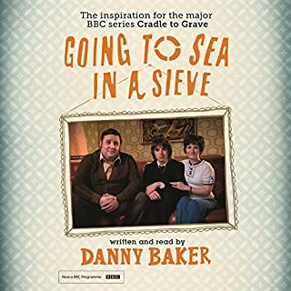 Going to Sea in a Sieve                   By:                                                                                                                                 Danny Baker                               Narrated by:                                                                                                                                 Danny Baker                      Length: 9 hrs and 51 mins     1,133 ratings     Overall 4.7