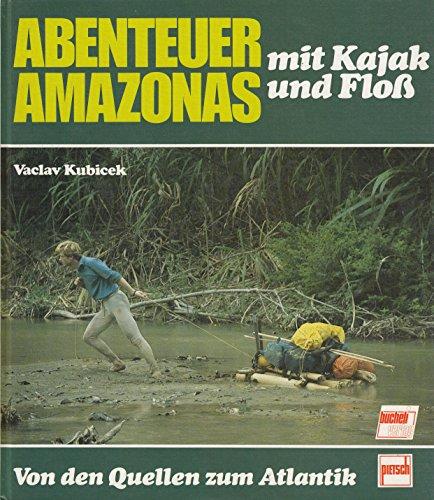 Abenteuer Amazonas mit Kajak und Floß. Von den Quellen zum Atlantik