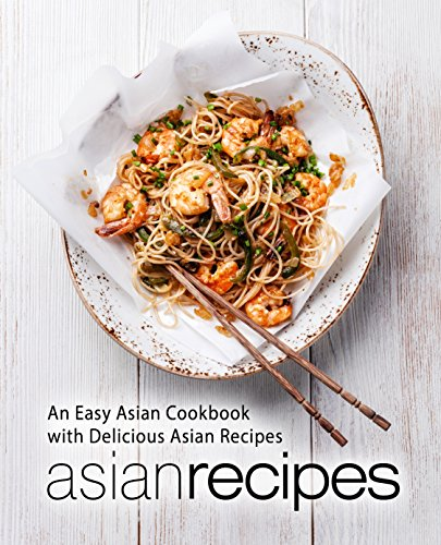 Asian Recipes: An Easy Asian Cookbook with Delicious Asian Recipes (English Edition)