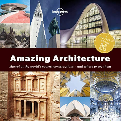 A Spotter's Guide to Amazing Architecture: marvel at the world's coolest constructions - and where to see them : a spotter's guide