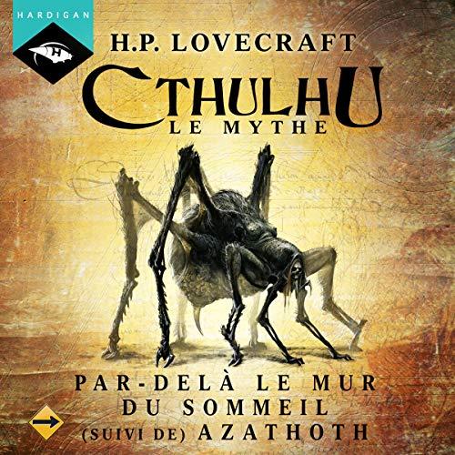 Par-delà le mur du sommeil suivi de Azathoth     Cthulhu 2.6              De :                                                                                                                                 H. P. Lovecraft                               Lu par :                                                                                                                                 Nicolas Planchais                      Durée : 37 min     16 notations     Global 4,8