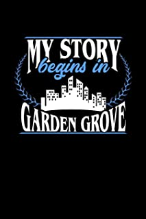 My Story Begins in Garden Grove: 6x9 inches dot grid notebook, 120 Pages, Composition Book and Journal, perfect gift idea ...