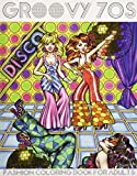 Groovy 70s: Fashion Coloring Book for Adults: Adult Coloring Books Fashion, 1970s Coloring Book