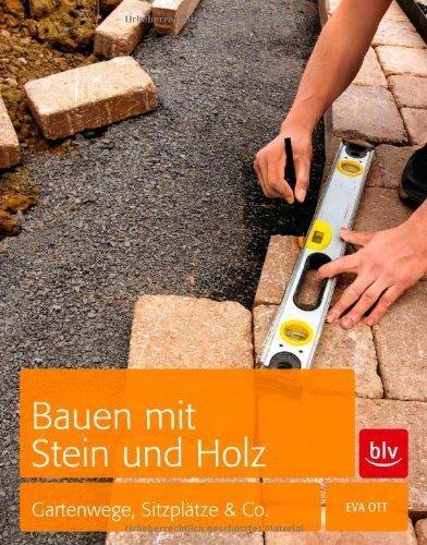 Bauen mit Stein und Holz: Gartenwege, Sitzplätze & Co. by Eva Ott(1. März 2012)