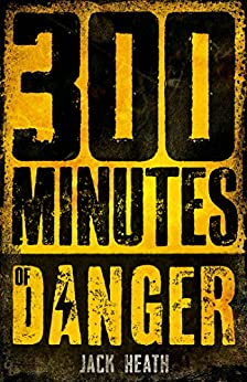 300 Minutes of Danger by [Jack Heath]