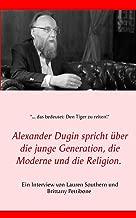Alexander Dugin spricht über die junge Generation, die Moderne und die Religion.