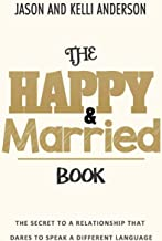 THE HAPPY & MARRIED BOOK: THE SECRET TO A RELATIONSHIP THAT DARES TO SPEAK A DIFFERENT LANGUAGE