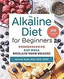Best Alkaline Diet Books - The Alkaline Diet for Beginners: Understand pH, Eat Review