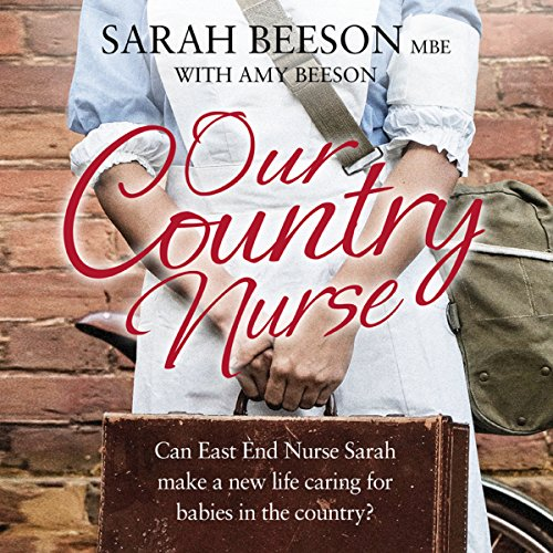 Our Country Nurse: Can East End Nurse Sarah Find a New Life Caring for Babies in the Country? audiobook cover art