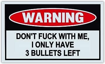 Crazy Sticker Guy Funny Warning Signs - Don't FCK with Me, Only 3 Bullets Left - Man Cave, Garage, Work Shop