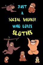 Just A Social Worker Who Loves Sloths: Funny Blank Lined Notebook Journal Gift Idea For (Lazy) Sloth Spirit Animal Lovers